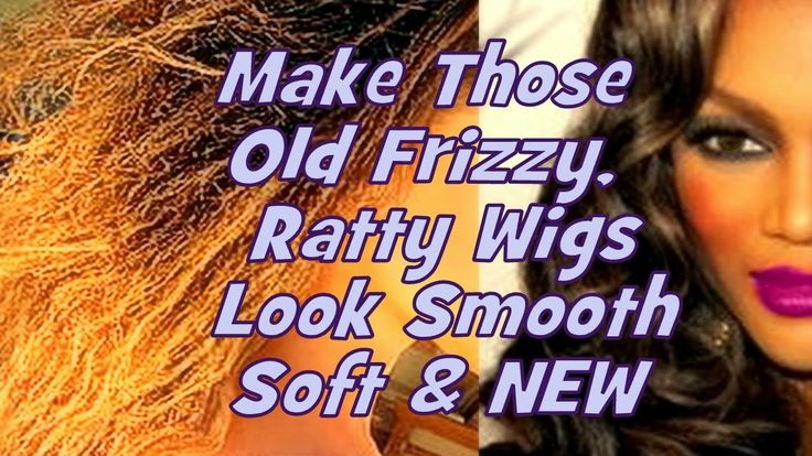 MakeThose Old Frizzy Wigs Look Smooth, Soft & NEW The