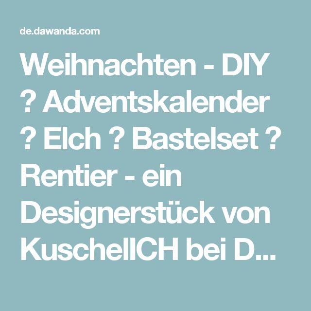 Weihnachten - DIY ☆ Adventskalender ☆ Elch ☆ Bastelset ☆ Rentier - ein Designerstück von KuschelICH bei DaWanda