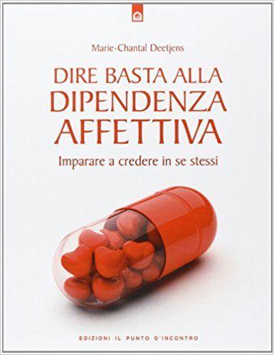 Dire basta alla dipendenza affettiva. Imparare a credere in se stessi: Amazon.it: Marie-Chantal Deetjens, I. Dal Brun: Libri