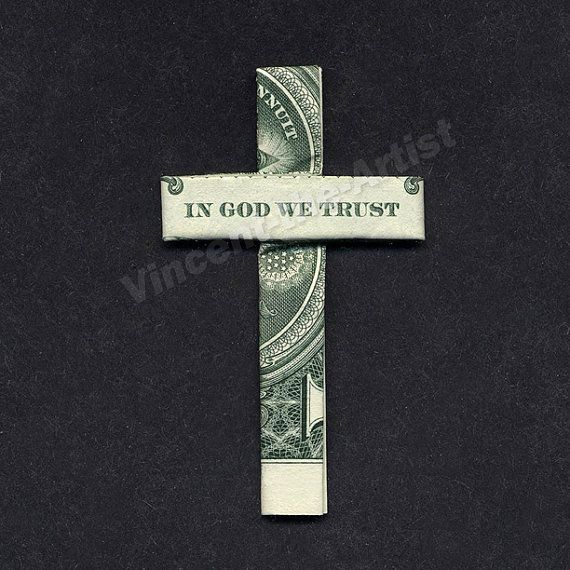 """Dollar Bill Origami CROSS """"In God We Trust""""~ Great idea for giving money with a focus on what real cheches are. (Would include larger denominations.)"""