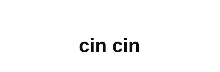 "Cin Cin - an italian toast meaning ""all good things to you"".  The words ""cin cin"" refer to the sound glasses make when they touch."