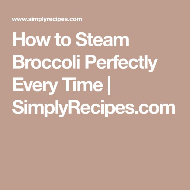 How to Steam Broccoli Perfectly Every Time   SimplyRecipes.com