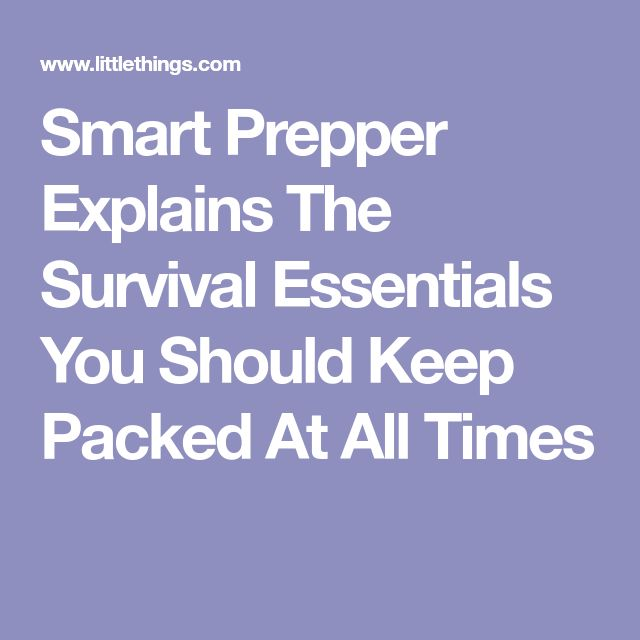 Smart Prepper Explains The Survival Essentials You Should Keep Packed At All Times