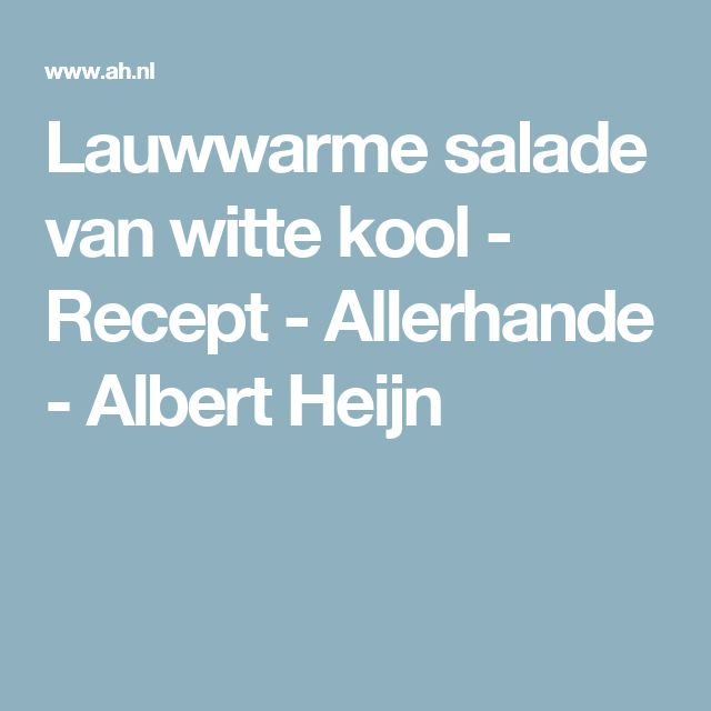 Lauwwarme salade van witte kool - Recept - Allerhande - Albert Heijn