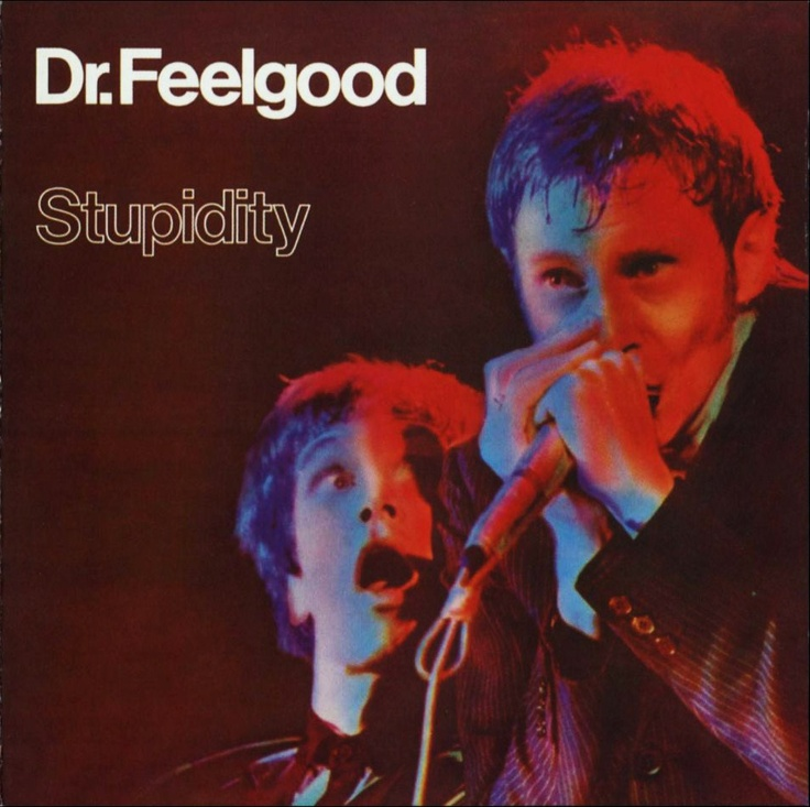 Dr.Feelgood - Stupidity. Listen, the only Dr. Feelgood I want to hear is by Motley Crue.