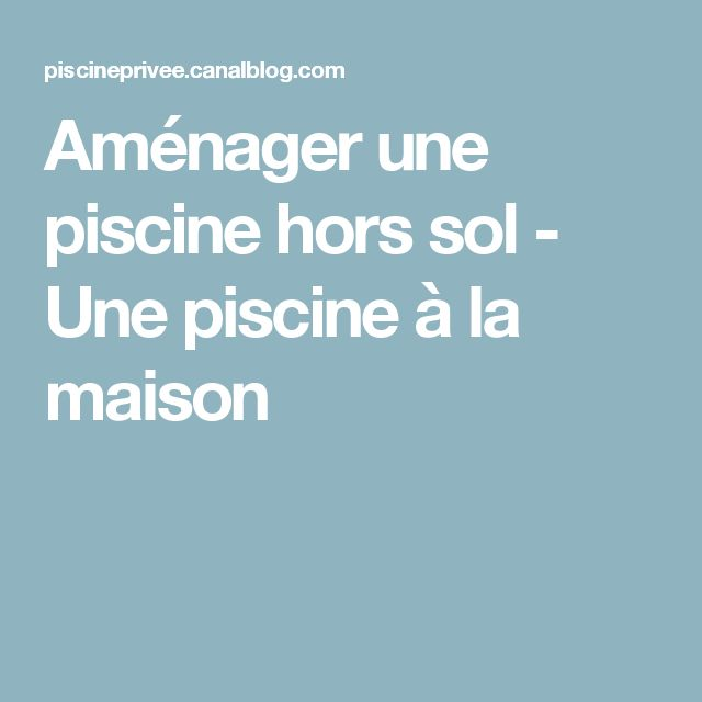 1000 ideas about piscine hors sol on pinterest petite - Amenager une piscine hors sol ...