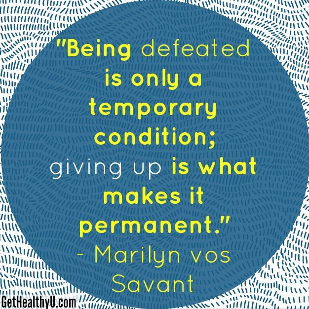 """a poster with the quote """"being defeated is only a temporary condition; giving up is what makes it permanent"""" by Marilyn vos Savant"""
