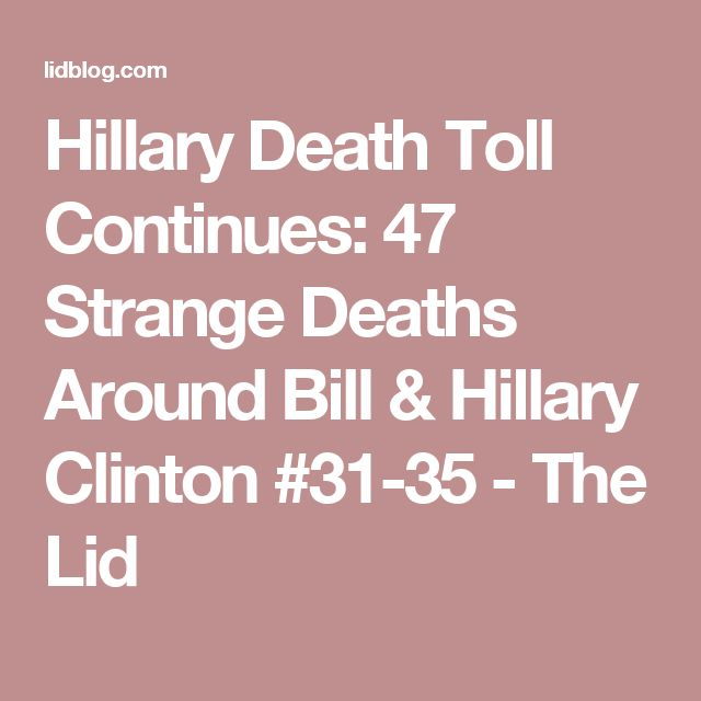 Hillary Death Toll Continues: 47 Strange Deaths Around Bill & Hillary Clinton #31-35 - The Lid