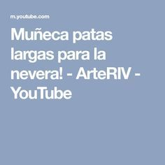 Muñeca patas largas para la nevera! - ArteRIV - YouTube