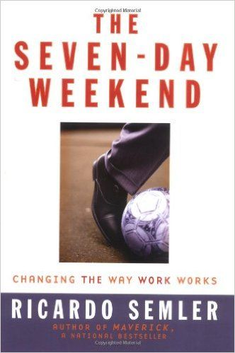 Amazing book - The Seven-Day Weekend: Changing the Way Work Works (9781591840268): Ricardo Semler: Books