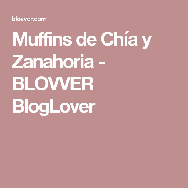 Muffins de Chía y Zanahoria - BLOVVER BlogLover