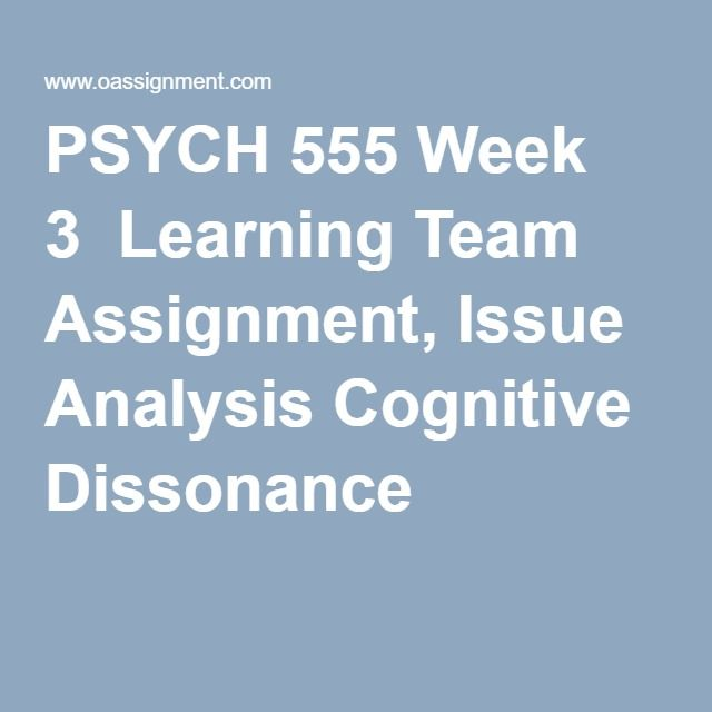 PSYCH 555 Week 3  Learning Team Assignment, Issue Analysis Cognitive Dissonance