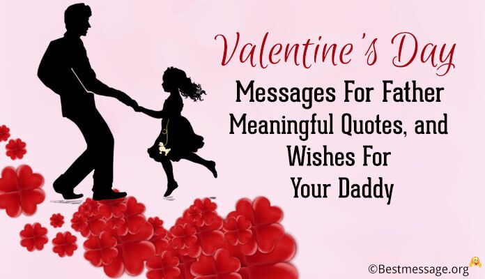 Valentine S Day Messages For Father Meaningful Quotes And Wishes For Your Daddy Valentines Day Messages Message For Father Message For Dad