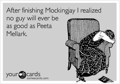 After finishing Mockingjay I realized no guy will ever be as good as Peeta Mellark.