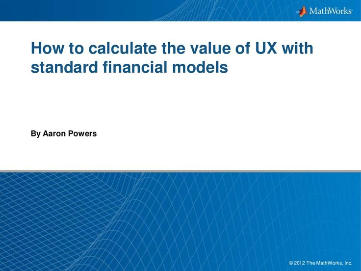 UXPA 2013 -- How to Calculate the Value of UX with standard financial models by Aaron Powers