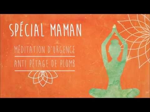 Méditation d'urgence pour maman : anti-pétage de plomb - YouTube