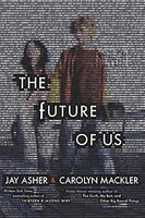 The Future of Us by Jay Asher & Carolyn Mackler  Our review can be found here:  http://www.chapter-by-chapter.com/review-giveaway-of-the-future-of-us-by-jay-asher-and-carolyn-mackler/