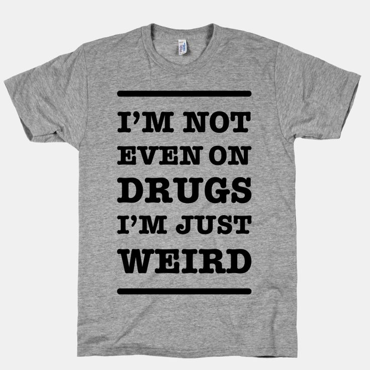 I'm Just Weird | T-Shirts, Tank Tops, Sweatshirts and Hoodies | HUMAN // yeah i don't think i could convince many ppl XD