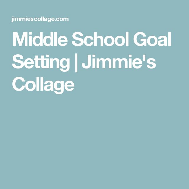 Middle School Goal Setting | Jimmie's Collage