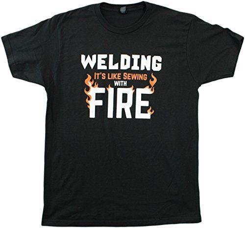 Welding: It's like Sewing with Fire | Funny Welder, Repairman Unisex T-shirt-Adult,XS Ann Arbor T-shirt Co. http://smile.amazon.com/dp/B00U0MIU6E/ref=cm_sw_r_pi_dp_Wj40vb170DYFH
