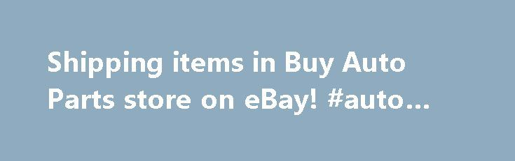 Shipping items in Buy Auto Parts store on eBay! #auto #train http://india.remmont.com/shipping-items-in-buy-auto-parts-store-on-ebay-auto-train/  #cheap auto parts free shipping # FREE SHIPPING Free Ground Shipping in the Continental USA Every order shipping to the continental US 48 states qualifies for free UPS Ground Shipping. Shipping to Alaska, Hawaii, Puerto Rico, US territories, APO/FPO adresses and international destinations have shipping costs that are determined based on weight and…