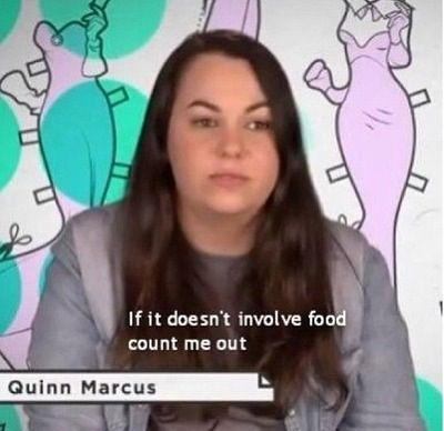 If it doesn't involve food count me out - Girl Code. Ha! My life.