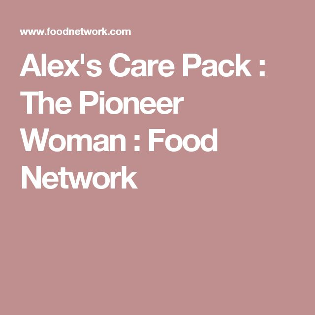 Alex's Care Pack : The Pioneer Woman : Food Network