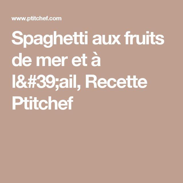 Spaghetti aux fruits de mer et à l'ail, Recette Ptitchef