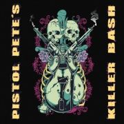 Pistol Pete - Pistol Pete's Killer Bash (2017)