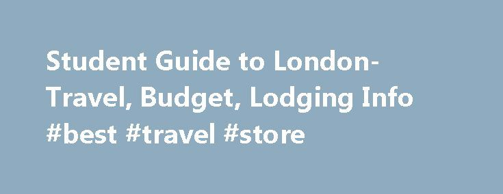 Student Guide to London- Travel, Budget, Lodging Info #best #travel #store http://travels.remmont.com/student-guide-to-london-travel-budget-lodging-info-best-travel-store/  #travel to london # Student Guide to London Travel By Kathleen Crislip. Student Travel Expert Before you go to London: Lovely London, spendy but friendly, is a should-see student travel spot. Make plans before you go (scroll for all). Should... Read moreThe post Student Guide to London- Travel, Budget, Lodging Info #best…