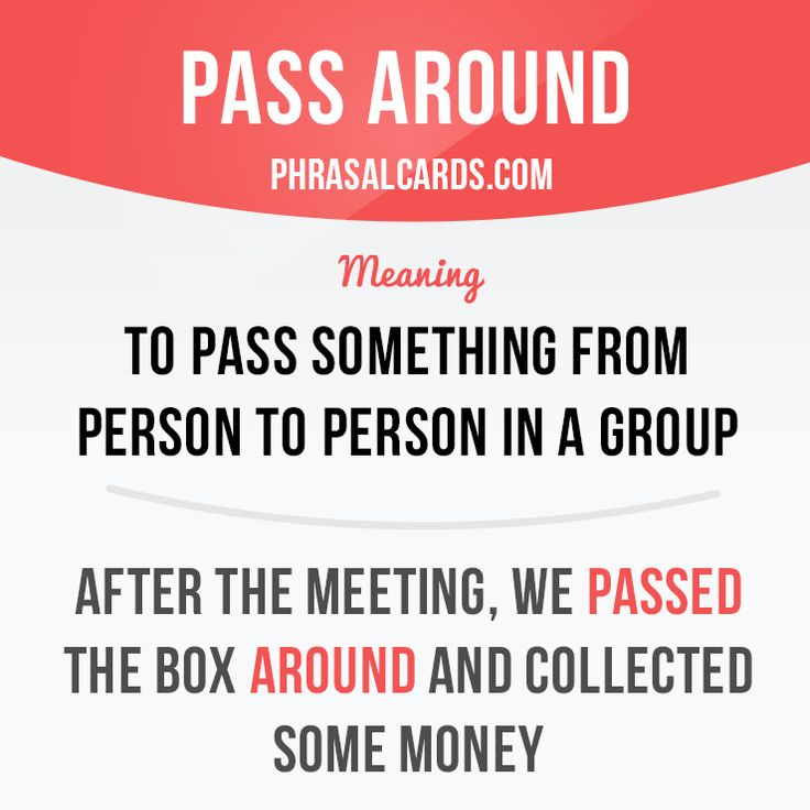 """Pass around"" means ""to pass something from person to person in a group"". Example: After the meeting, we passed the box around and collected money. Get our apps for learning English: learzing.com"