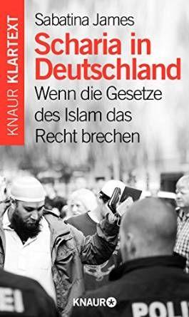 #ISLAMLEKTÜRE Scharia in Deutschland: Wenn die Gesetze des Islam das Recht brechen — Sabatina James (Ex-Muslima, Menschenrechtlerin und Islamkritikerin)