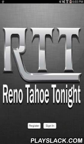 Reno Tahoe Tonight  Android App - playslack.com , We're proud to give our loyal readers an easy way to digitally access the Reno Tahoe Tonight. A new, simple-to-use app will allow you to read each edition in its entirety on your tablet. Now, when you travel, you can easily access your favorite local content written by the people you know and trust. Your out-of-town relatives can see the photograph of your child that appeared in the Reno Tahoe Tonight last week. And, if you move across the…