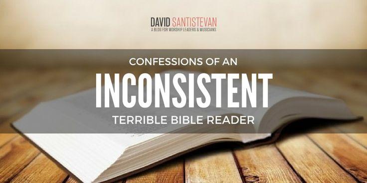 Confessions Of An Inconsistent, Terrible Bible Reader | David Santistevan