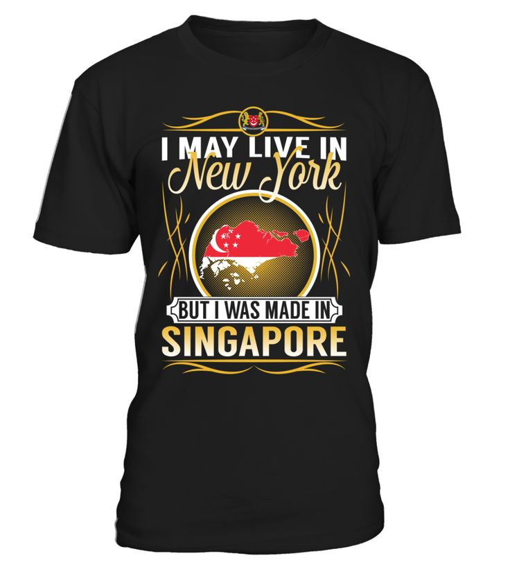 I May Live in New York But I Was Made in Singapore Country T-Shirt V4 #SingaporeShirts