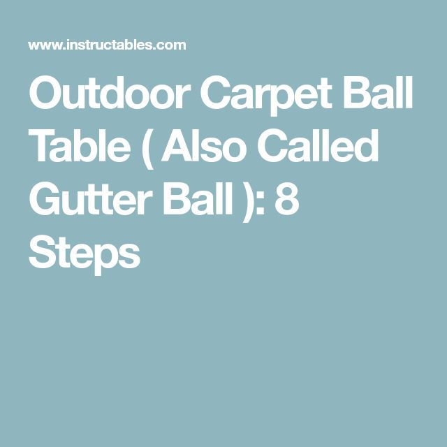Outdoor Carpet Ball Table ( Also Called Gutter Ball ): 8 Steps