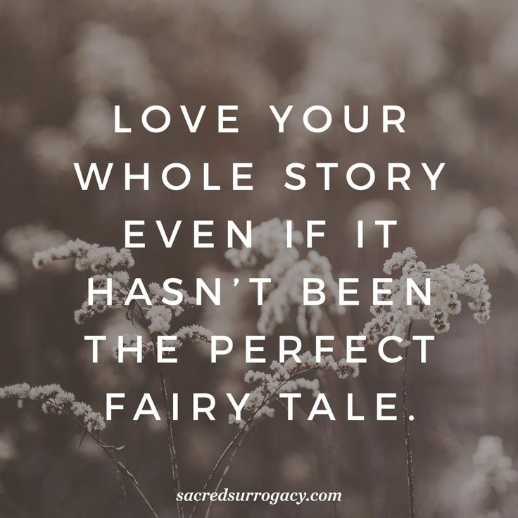 Love your whole story even if it hasn't been the perfect fairy tale. surrogacy. surrogate. surrogacy in canada. infertility. egg donor. egg donation. motherhood. single mom. gay dads. lgbt families. lgbtq. quote. quote of the day. yoga. meditation. healthy snacks. diy home decor. #InfertilityFeelings