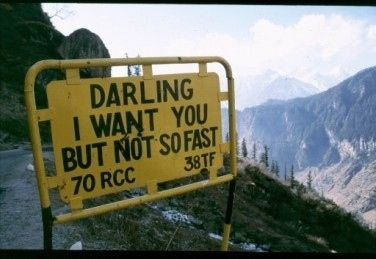 The road signs take a personal interest in you.   30 Reasons Driving In India Is More Fun Than Anywhere Else