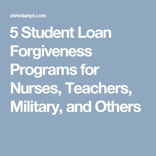5 Student Loan Forgiveness Programs for Nurses, Teachers, Military, and Others