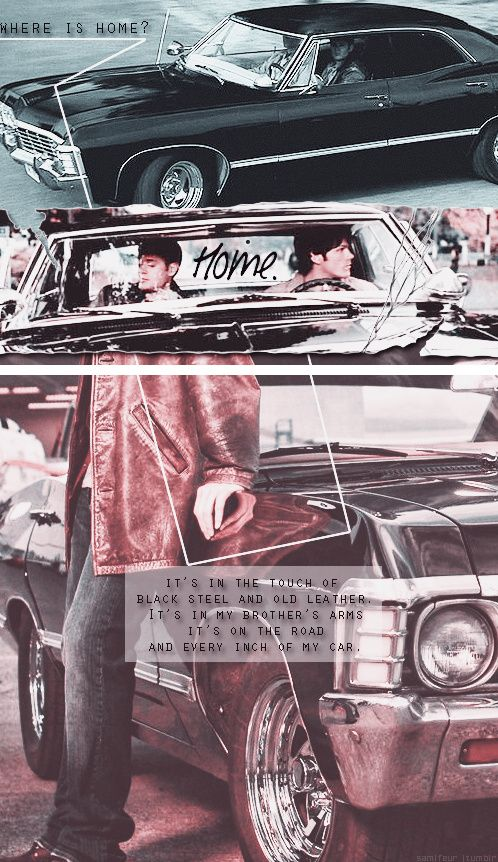 ''Where is home? - Home, it's in the touch of black steel and old leather. It's in my brother's arms. It's on the road and every inch of my car.'' / Supernatural