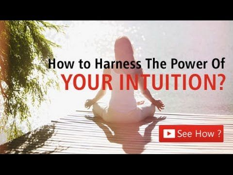 How to Harness the Power Of Your Intuition?