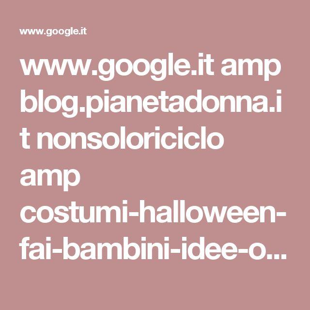 www.google.it amp blog.pianetadonna.it nonsoloriciclo amp costumi-halloween-fai-bambini-idee-originali-facili-realizzare