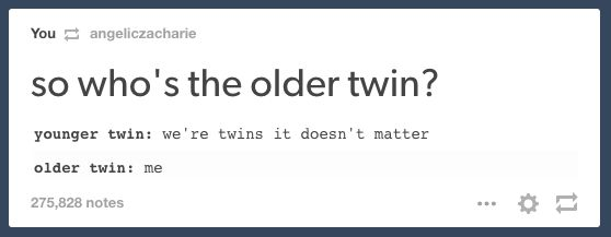 But there are some things that only twins will understand, and Tumblr perfectly captures those moments. | What's The Funniest Tumblr Post About Being A Twin?