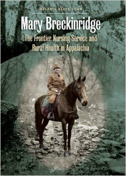 Mary Breckinridge: The Frontier Nursing Service and Rural Health in Appalachia: 9780807832110