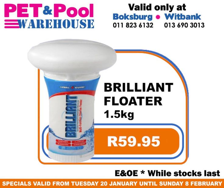Great saving at Pet & Pool Warehouse Boksburg and Witbank, such as Brillant Floater 1.5kg only R59.95. Specials are valid from 20th of January 2015 until 8th of Febuary 2015. While Stocks Last *E&OE