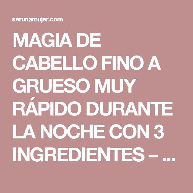 MAGIA DE CABELLO FINO A GRUESO MUY RÁPIDO DURANTE LA NOCHE CON 3 INGREDIENTES – Ser una Mujer