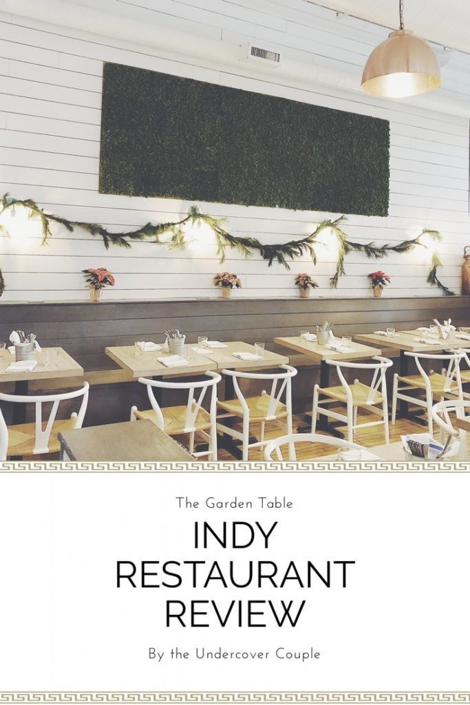 Indianapolis Restaurant The Garden Table Reviewed By The - Garden table indianapolis