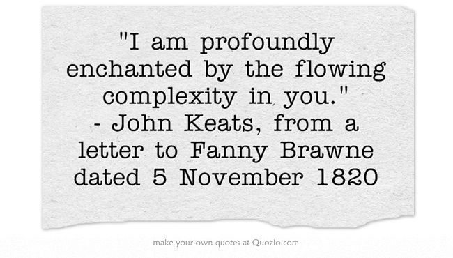 """enchanted by the flowing complexity in you"" -John Keats"