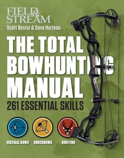 Field & Stream the Total Bowhunter Manual: 261 Essential Skills