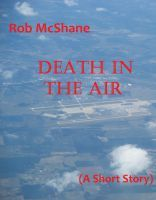 Smashwords – Death In The Air —a book by Rob McShane - A rough takeoff to a job Hedley really wished he hadn't taken